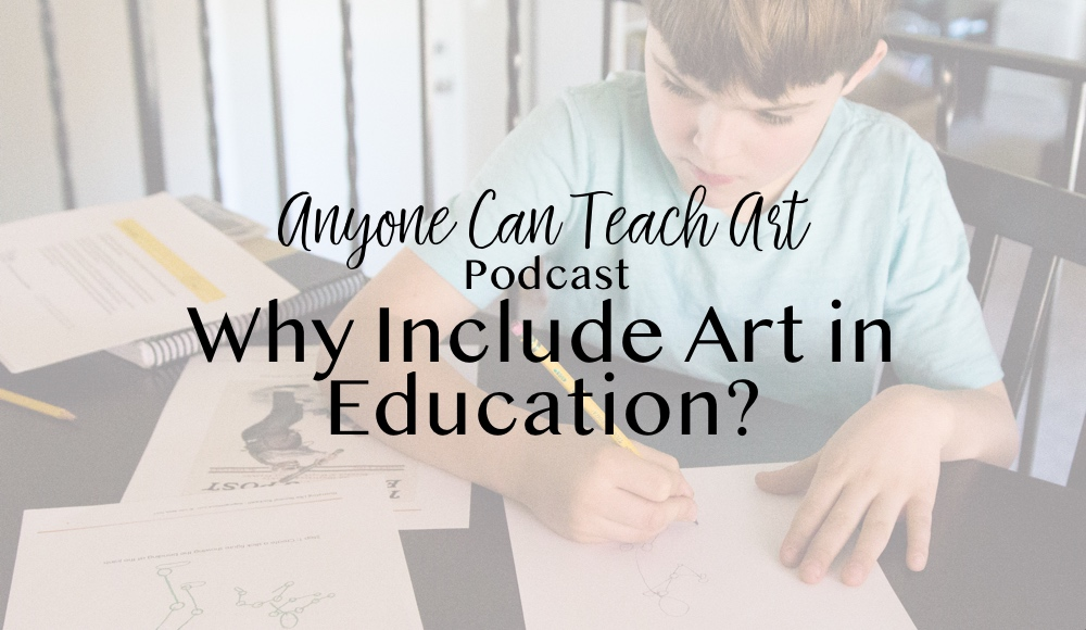 Why Include Art in Education? Podcast #22