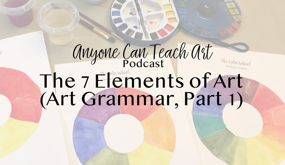 The 7 Elements of Art (Art Grammar, Part 1) – Podcast #24