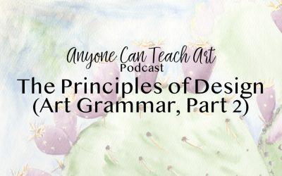 The Principles of Design (Art Grammar, Part 2) – Podcast #25